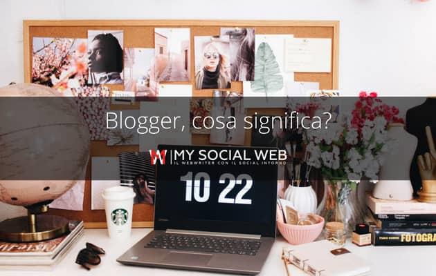 Cosa vuol dire essere blogger?