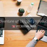 diventare blogger professionale